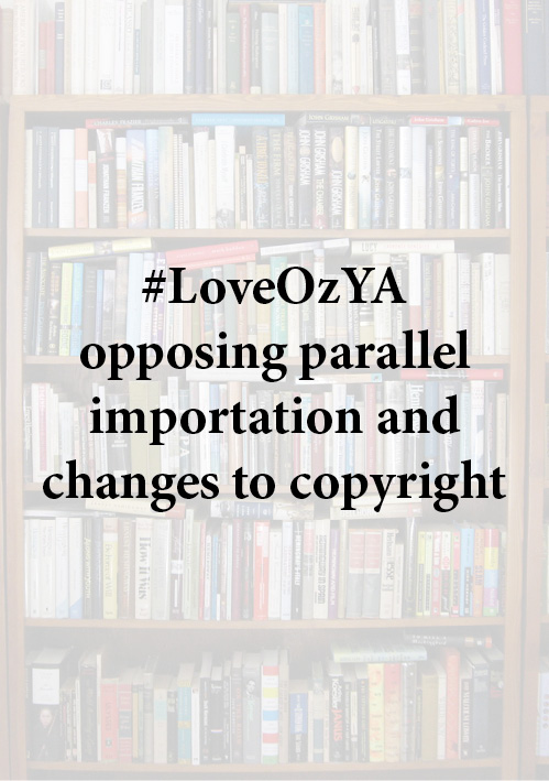 LoveOzYA opposing copyright proposals and parallel importation